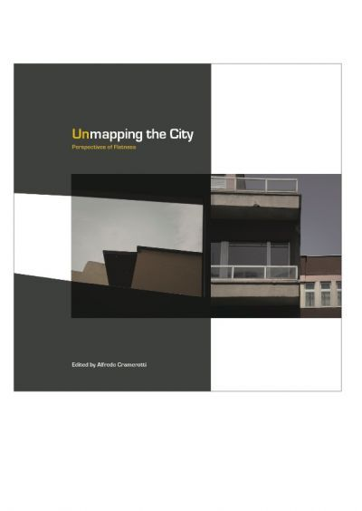 Unmapping the City: Perspectives of Flatness [Critical Photography series, Intellect Books]