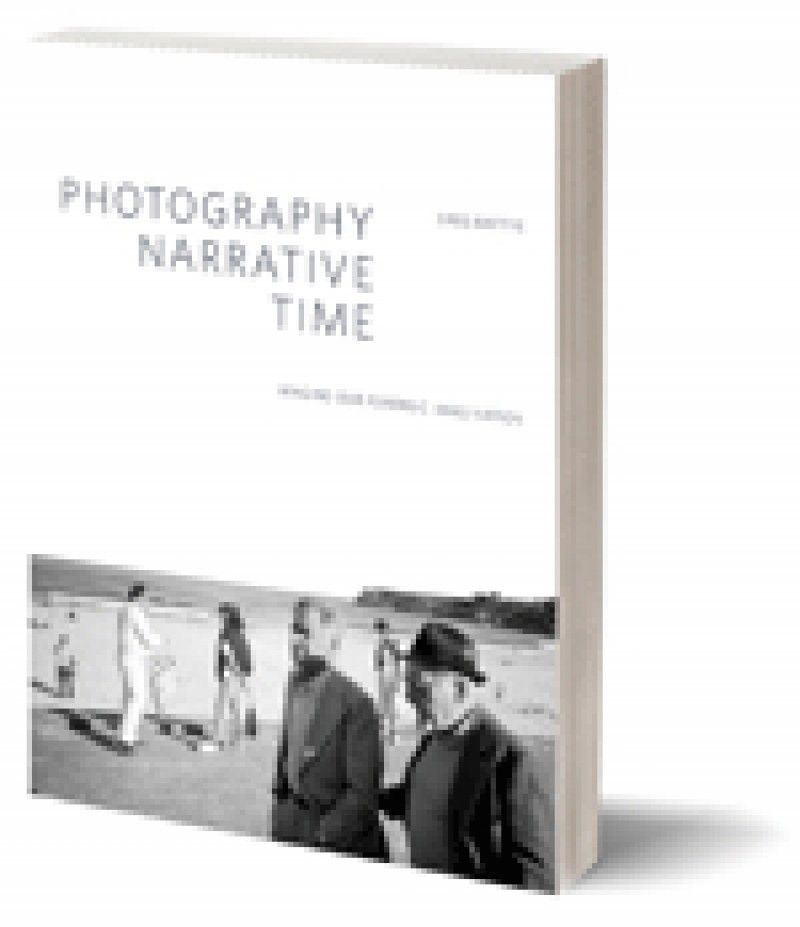 Photography, Narrative, Time: Imaging our Forensic Imagination [Critical Photography series, Intellect Books]